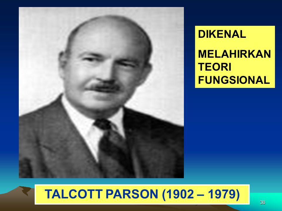 38 TALCOTT PARSON (1902 – 1979) DIKENAL MELAHIRKAN TEORI FUNGSIONAL