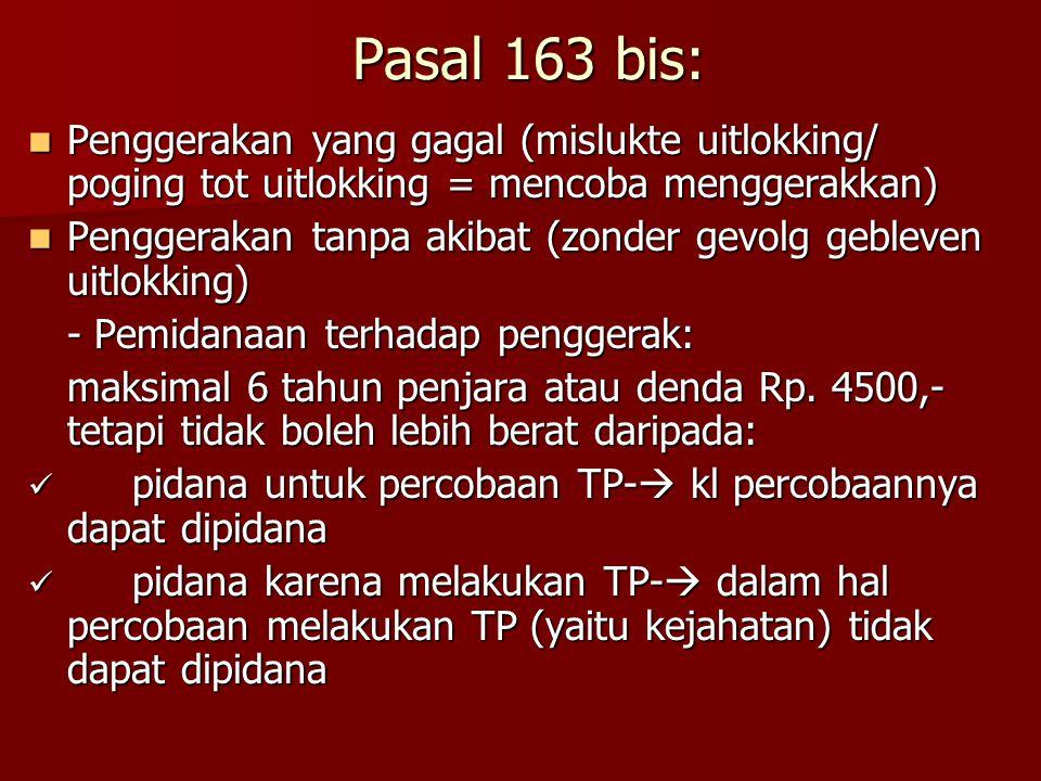 Pasal 163 bis: Penggerakan yang gagal (mislukte uitlokking/ poging tot uitlokking = mencoba menggerakkan) Penggerakan yang gagal (mislukte uitlokking/