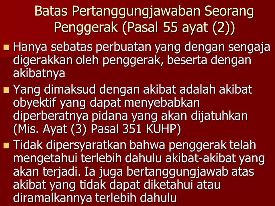 Batas Pertanggungjawaban Seorang Penggerak (Pasal 55 ayat (2)) Hanya sebatas perbuatan yang dengan sengaja digerakkan oleh penggerak, beserta dengan a