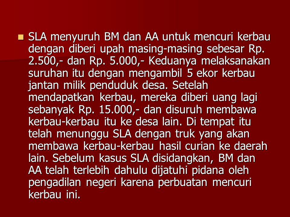 SLA menyuruh BM dan AA untuk mencuri kerbau dengan diberi upah masing-masing sebesar Rp. 2.500,- dan Rp. 5.000,- Keduanya melaksanakan suruhan itu den