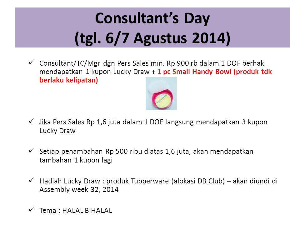 Consultant's Day (tgl. 6/7 Agustus 2014) Consultant/TC/Mgr dgn Pers Sales min. Rp 900 rb dalam 1 DOF berhak mendapatkan 1 kupon Lucky Draw + 1 pc Smal