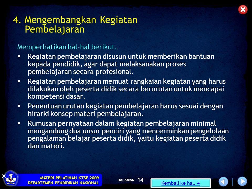 HALAMAN MATERI PELATIHAN KTSP 2009 DEPARTEMEN PENDIDIKAN NASIONAL 14 Memperhatikan hal-hal berikut.  Kegiatan pembelajaran disusun untuk memberikan b
