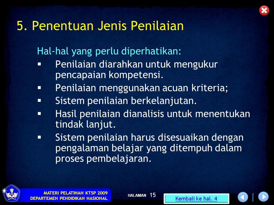 HALAMAN MATERI PELATIHAN KTSP 2009 DEPARTEMEN PENDIDIKAN NASIONAL 15 5. Penentuan Jenis Penilaian Hal-hal yang perlu diperhatikan:  Penilaian diarahk