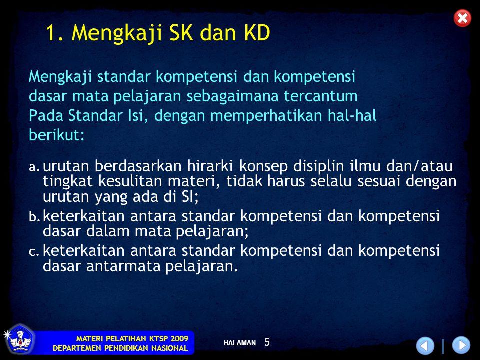 HALAMAN MATERI PELATIHAN KTSP 2009 DEPARTEMEN PENDIDIKAN NASIONAL 5 1. Mengkaji SK dan KD Mengkaji standar kompetensi dan kompetensi dasar mata pelaja