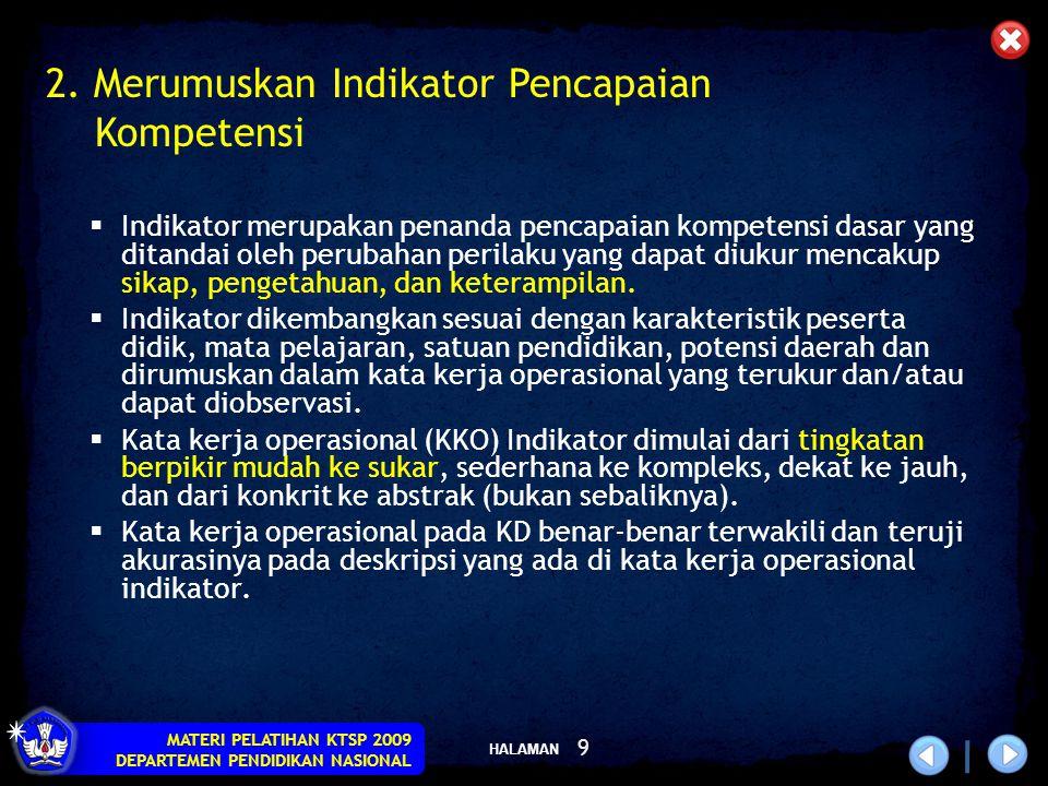HALAMAN MATERI PELATIHAN KTSP 2009 DEPARTEMEN PENDIDIKAN NASIONAL 10 EVALUASI(C-6) Mengkritik Menilai Menafsirkan TAHAPAN RANAH KOGNITIF SINTESIS(C-5) Merangkai Merancang Mengatur ANALISIS(C-4) Memilah Membedakan Membagi PENERAPAN(C-3) Menghitung Membuktikan Menerapkan PEMAHAMAN(C-2) Menerangkan Menjelaskan PENGETAHUAN(C-1) Mengingat Menghafal Menyebut