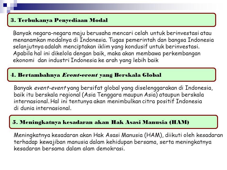3. Terbukanya Penyediaan Modal Banyak negara-negara maju berusaha mencari celah untuk berinvestasi atau menanamkan modalnya di Indonesia. Tugas pemeri