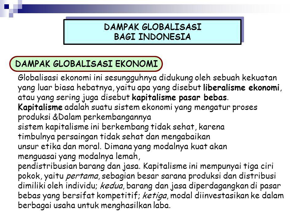 DAMPAK GLOBALISASI BAGI INDONESIA DAMPAK GLOBALISASI BAGI INDONESIA DAMPAK GLOBALISASI EKONOMI Globalisasi ekonomi ini sesungguhnya didukung oleh sebu