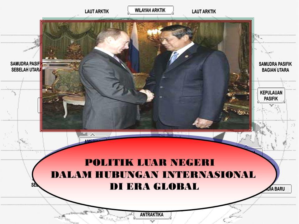 POLITIK LUAR NEGERI DALAM HUBUNGAN INTERNASIONAL DI ERA GLOBAL POLITIK LUAR NEGERI DALAM HUBUNGAN INTERNASIONAL DI ERA GLOBAL