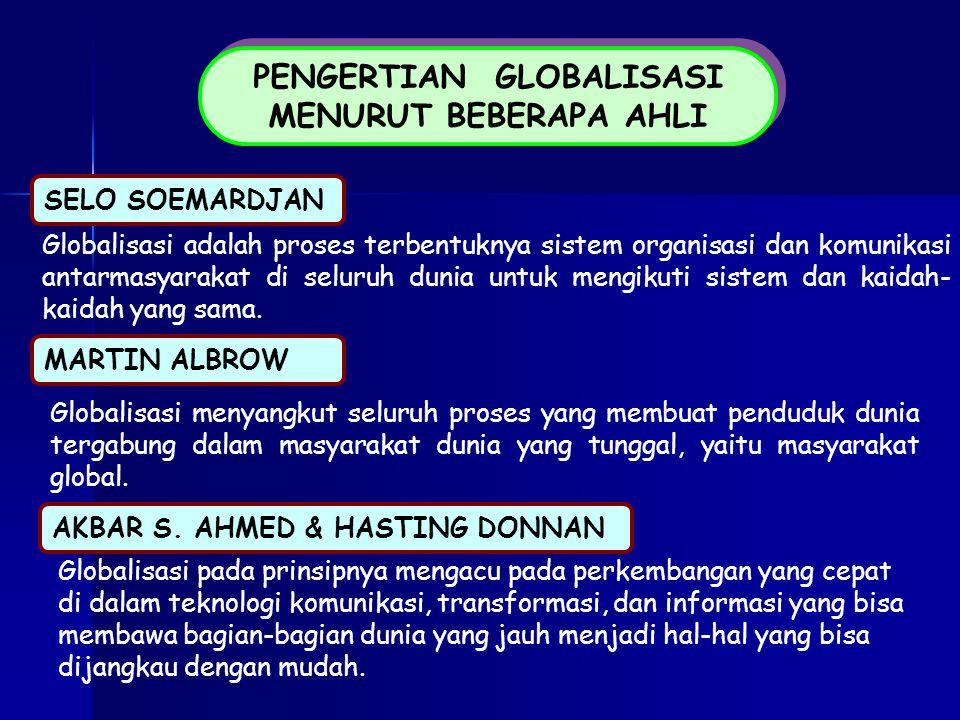 PENGERTIAN GLOBALISASI MENURUT BEBERAPA AHLI PENGERTIAN GLOBALISASI MENURUT BEBERAPA AHLI Globalisasi adalah proses terbentuknya sistem organisasi dan