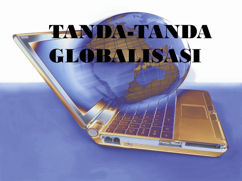 Globalisasi ditandai oleh adanya tiga hal utama Globalisasi ditandai oleh adanya tiga hal utama Secara fisik akan tidak ada lagi batas transaksi ekonomi dan layanan serta saling memengaruhi impor-ekspor bebas.