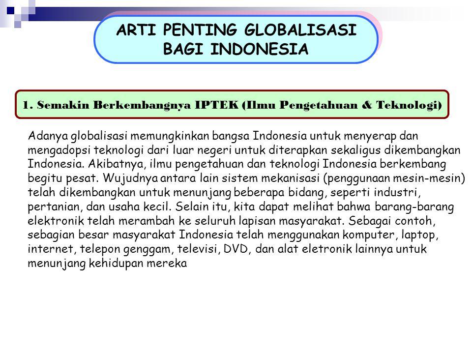 ARTI PENTING GLOBALISASI BAGI INDONESIA ARTI PENTING GLOBALISASI BAGI INDONESIA 1. Semakin Berkembangnya IPTEK (Ilmu Pengetahuan & Teknologi) Adanya g