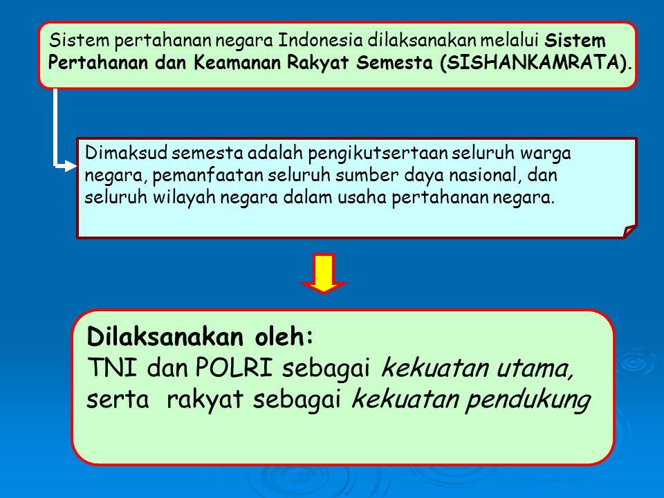 Sistem pertahanan negara Indonesia dilaksanakan melalui Sistem Pertahanan dan Keamanan Rakyat Semesta (SISHANKAMRATA). Dimaksud semesta adalah pengiku