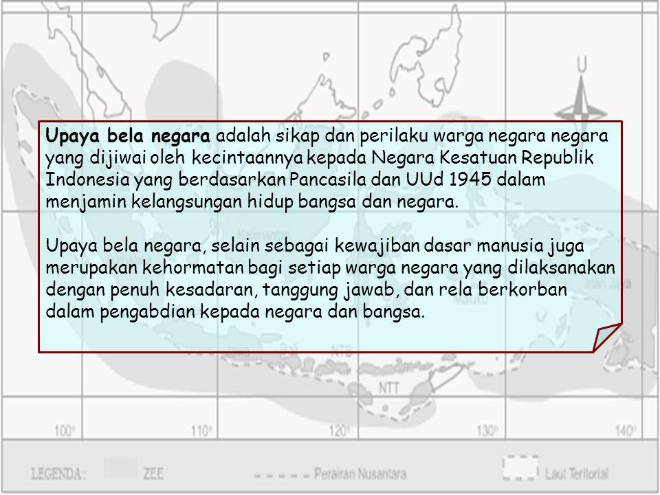 Upaya bela negara adalah sikap dan perilaku warga negara negara yang dijiwai oleh kecintaannya kepada Negara Kesatuan Republik Indonesia yang berdasar