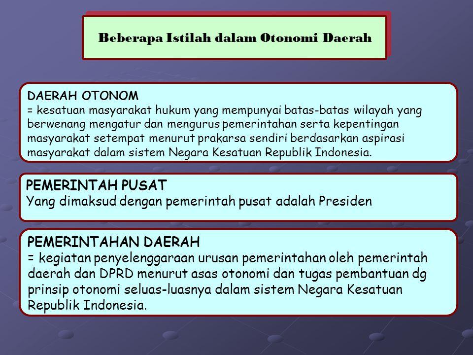 Beberapa Istilah dalam Otonomi Daerah DAERAH OTONOM = kesatuan masyarakat hukum yang mempunyai batas-batas wilayah yang berwenang mengatur dan mengurus pemerintahan serta kepentingan masyarakat setempat menurut prakarsa sendiri berdasarkan aspirasi masyarakat dalam sistem Negara Kesatuan Republik Indonesia.