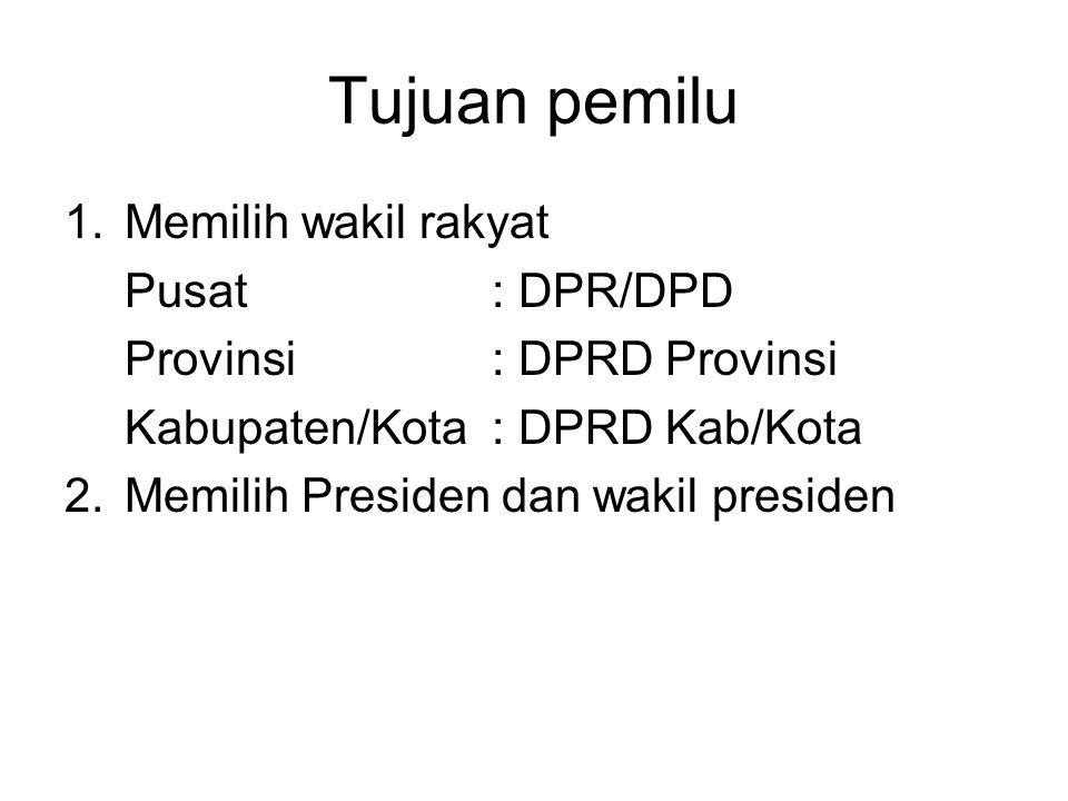 Tujuan pemilu 1.Memilih wakil rakyat Pusat: DPR/DPD Provinsi: DPRD Provinsi Kabupaten/Kota: DPRD Kab/Kota 2.Memilih Presiden dan wakil presiden