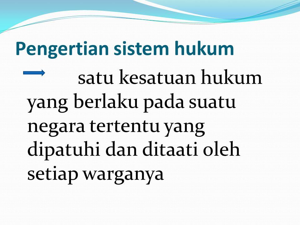 Pengertian sistem hukum satu kesatuan hukum yang berlaku pada suatu negara tertentu yang dipatuhi dan ditaati oleh setiap warganya
