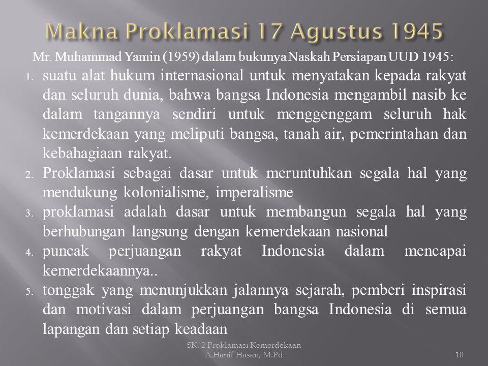 Mr. Muhammad Yamin (1959) dalam bukunya Naskah Persiapan UUD 1945: 1. suatu alat hukum internasional untuk menyatakan kepada rakyat dan seluruh dunia,