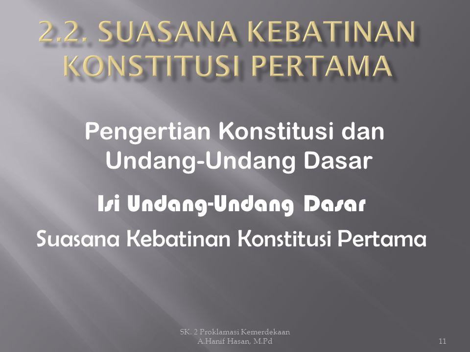 Pengertian Konstitusi dan Undang-Undang Dasar Isi Undang-Undang Dasar Suasana Kebatinan Konstitusi Pertama 11 SK. 2 Proklamasi Kemerdekaan A.Hanif Has