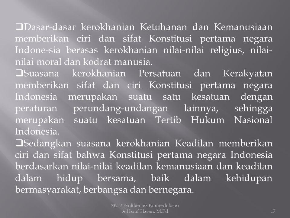 Pembukaan UUD 1945 juga dapat dikatakan memuat prinsip-prinsip, asas-asas dan tujuan dari bangsa Indonesia yang akan diwujudkan dengan jalan bernegara yang terkandung pula nilai-nilai yang mewarnai isi Konstitusi pertama, antara lain: 1)Bahwa Pembukaan UUD 1945 merupakan pernyataan kemerdekaan yang terinci, karena terkandung suatu pengakuan tentang nilai hak kodrat, yaitu hak yang merupakan karunia dari Tuhan YME yang melekat pada manusia sebagai makhluk individu dan makhluk sosial.