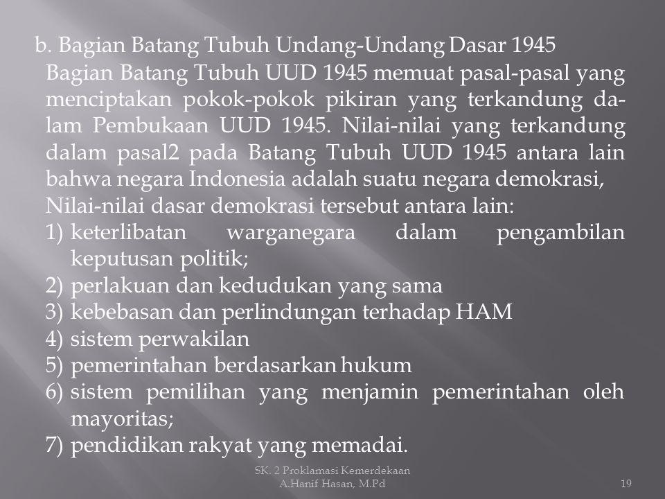 b. Bagian Batang Tubuh Undang-Undang Dasar 1945 Bagian Batang Tubuh UUD 1945 memuat pasal-pasal yang menciptakan pokok-pokok pikiran yang terkandung d