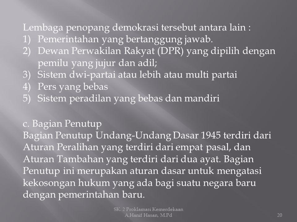 Proklamasi kemerdekaan mempunyai hubungan yang erat, tidak dapat dipisahkan dan merupakan satu kesatuan dengan Undang- Undang Dasar 1945 terutama bagian Pembukaan UUD 1945.