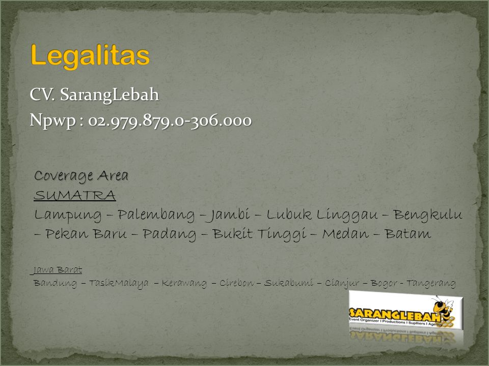 CV. SarangLebah Npwp : 02.979.879.0-306.000 Coverage Area SUMATRA Lampung – Palembang – Jambi – Lubuk Linggau – Bengkulu – Pekan Baru – Padang – Bukit