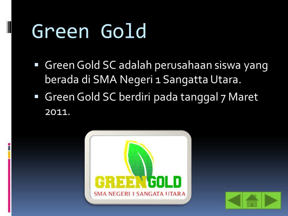 Green Gold  Green Gold SC adalah perusahaan siswa yang berada di SMA Negeri 1 Sangatta Utara.  Green Gold SC berdiri pada tanggal 7 Maret 2011.