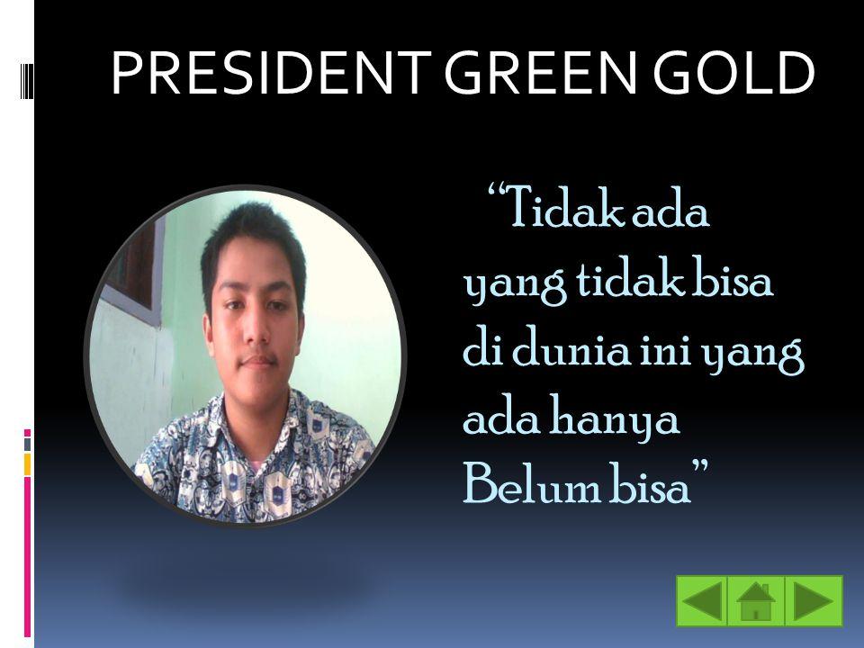"""""""Tidak ada yang tidak bisa di dunia ini yang ada hanya Belum bisa"""" PRESIDENT GREEN GOLD"""