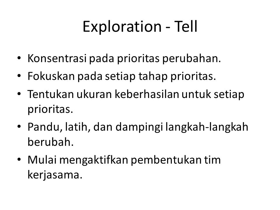 Exploration - Tell Konsentrasi pada prioritas perubahan. Fokuskan pada setiap tahap prioritas. Tentukan ukuran keberhasilan untuk setiap prioritas. Pa
