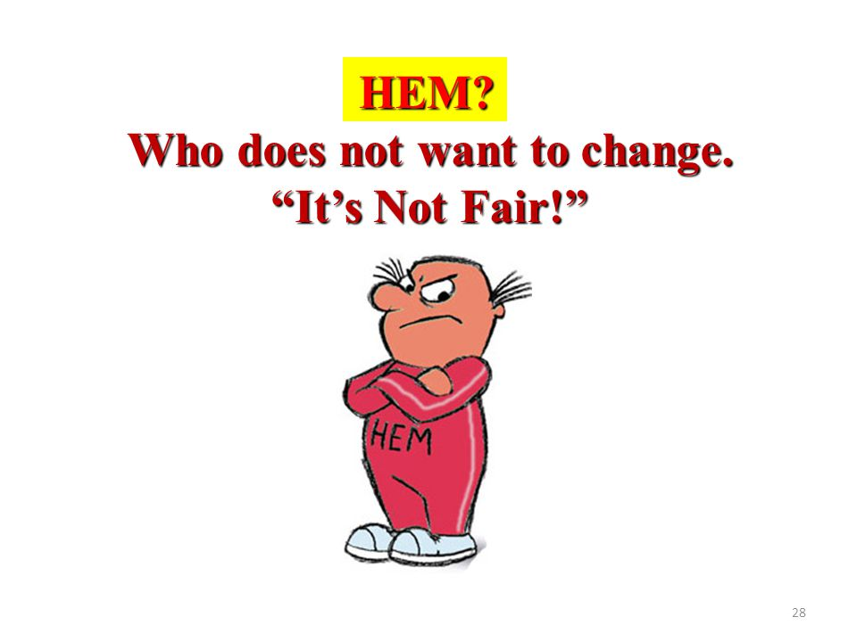 "28 HEM? Who does not want to change. ""It's Not Fair!"""