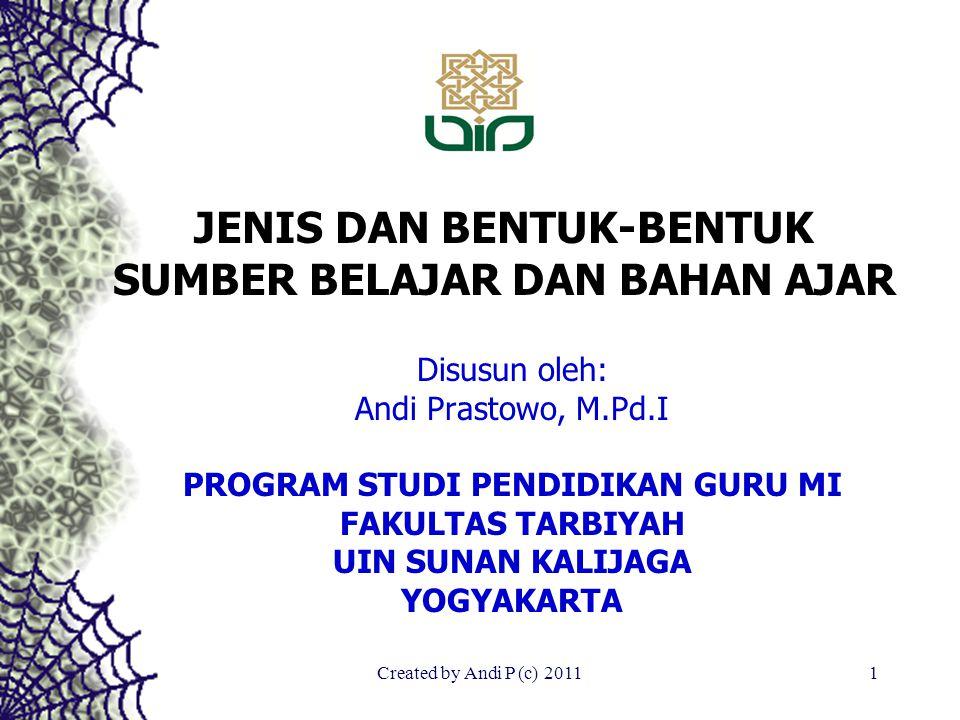 Created by Andi P (c) 20111 JENIS DAN BENTUK-BENTUK SUMBER BELAJAR DAN BAHAN AJAR Disusun oleh: Andi Prastowo, M.Pd.I PROGRAM STUDI PENDIDIKAN GURU MI