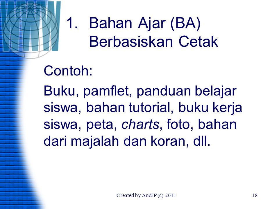 Created by Andi P (c) 201118 1.Bahan Ajar (BA) Berbasiskan Cetak Contoh: Buku, pamflet, panduan belajar siswa, bahan tutorial, buku kerja siswa, peta,