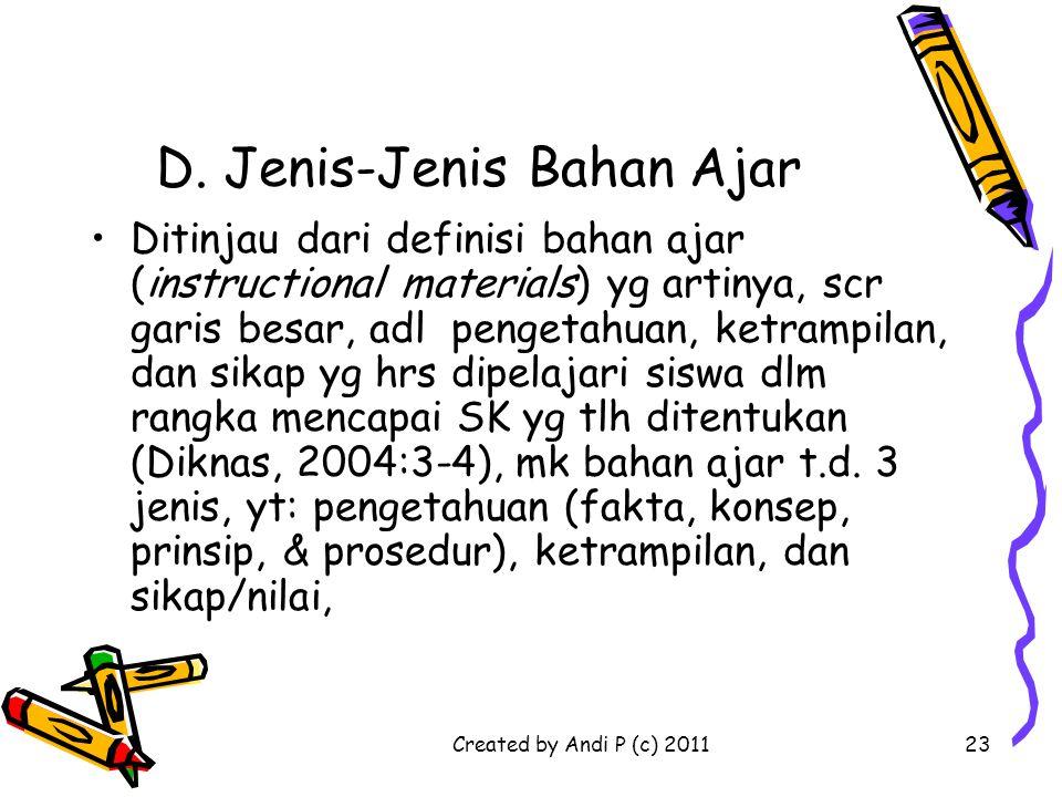 Created by Andi P (c) 201123 D. Jenis-Jenis Bahan Ajar Ditinjau dari definisi bahan ajar (instructional materials) yg artinya, scr garis besar, adl pe