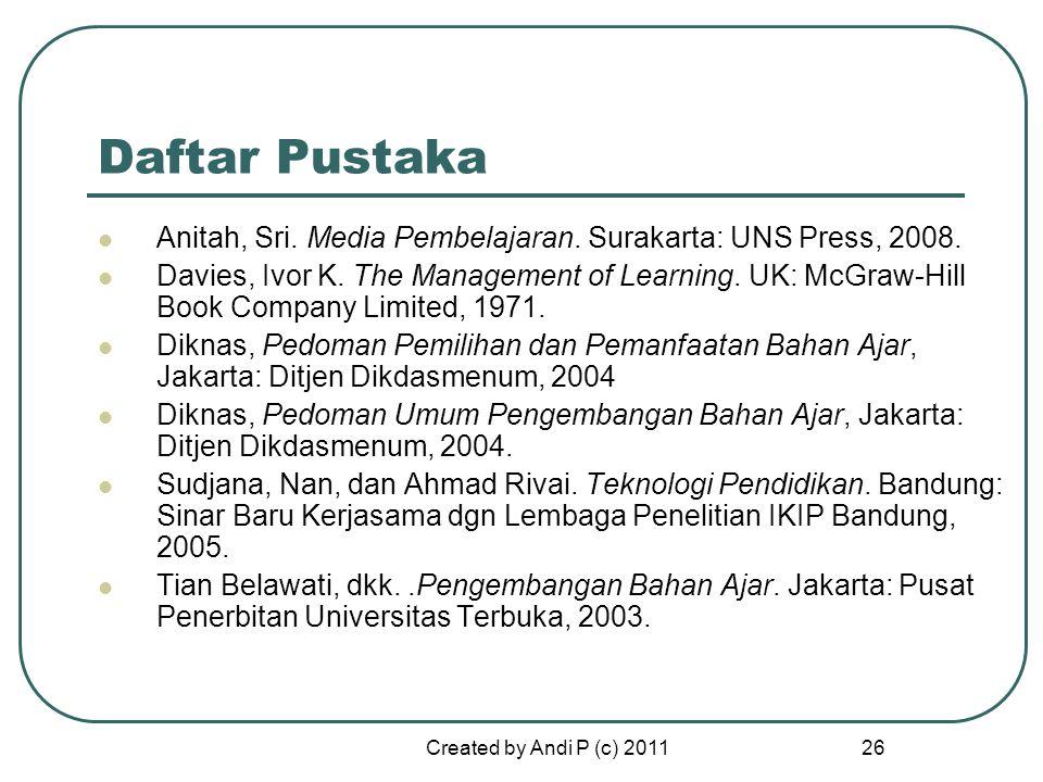 Created by Andi P (c) 2011 26 Daftar Pustaka Anitah, Sri. Media Pembelajaran. Surakarta: UNS Press, 2008. Davies, Ivor K. The Management of Learning.