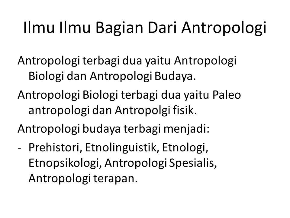 Ilmu Ilmu Bagian Dari Antropologi Antropologi terbagi dua yaitu Antropologi Biologi dan Antropologi Budaya. Antropologi Biologi terbagi dua yaitu Pale