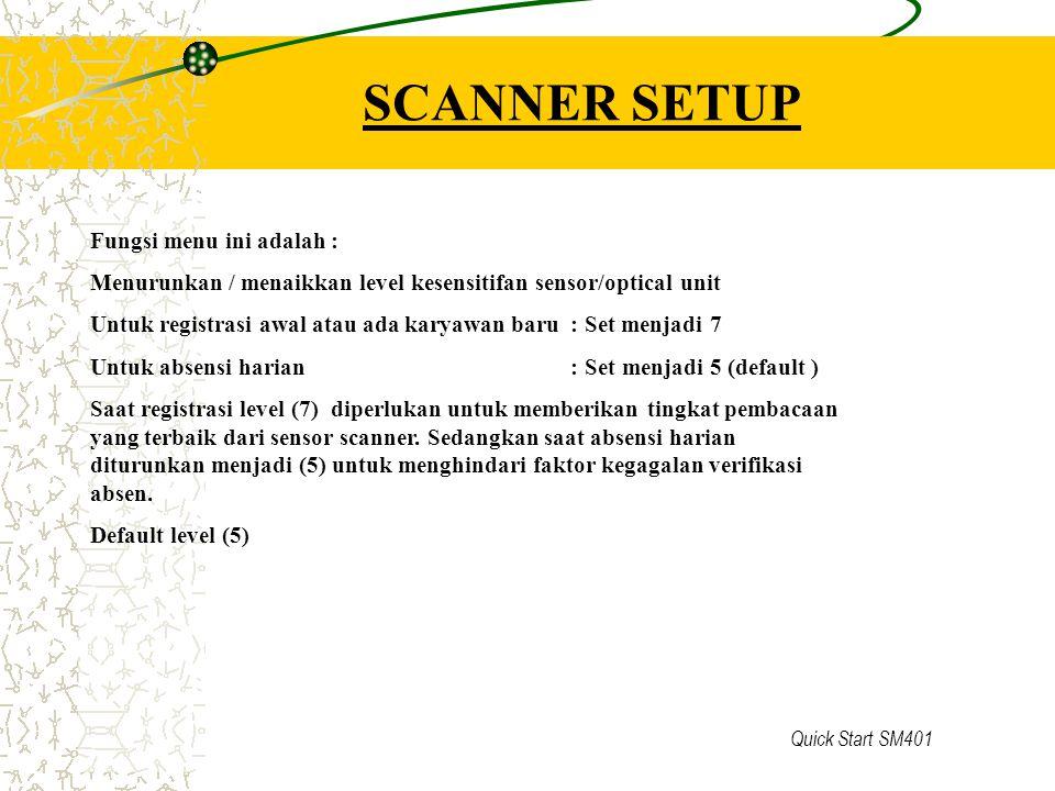 Quick Start SM401 SCANNER SETUP Fungsi menu ini adalah : Menurunkan / menaikkan level kesensitifan sensor/optical unit Untuk registrasi awal atau ada