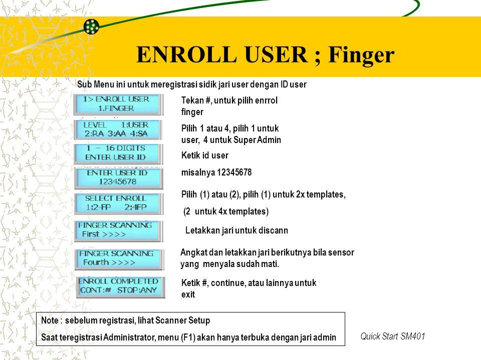 Quick Start SM401 ENROLL USER ; Finger Tekan #, untuk pilih enrrol finger Pilih 1 atau 4, pilih 1 untuk user, 4 untuk Super Admin Ketik id user misaln