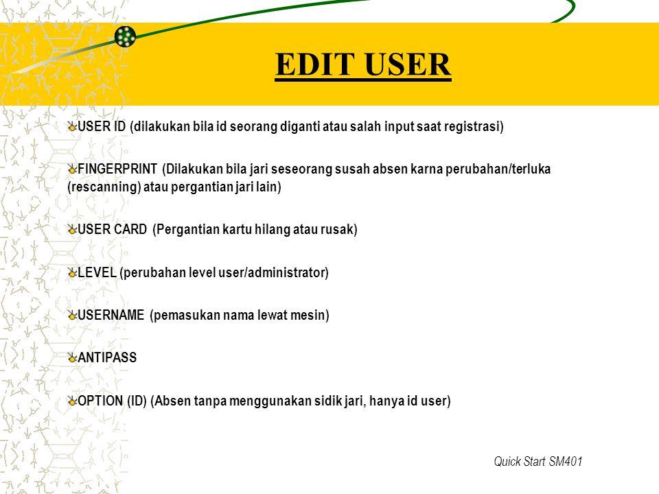 Quick Start SM401 EDIT USER USER ID (dilakukan bila id seorang diganti atau salah input saat registrasi) FINGERPRINT (Dilakukan bila jari seseorang su