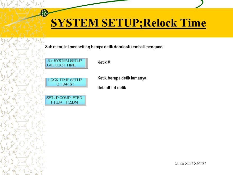Quick Start SM401 SYSTEM SETUP;Relock Time Sub menu ini mensetting berapa detik doorlock kembali mengunci Ketik # Ketik berapa detik lamanya default =