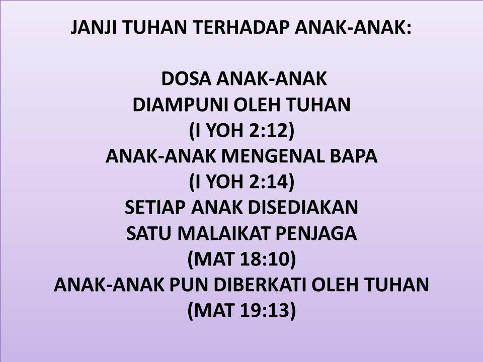 JANJI TUHAN TERHADAP ANAK-ANAK: DOSA ANAK-ANAK DIAMPUNI OLEH TUHAN (I YOH 2:12) ANAK-ANAK MENGENAL BAPA (I YOH 2:14) SETIAP ANAK DISEDIAKAN SATU MALAI