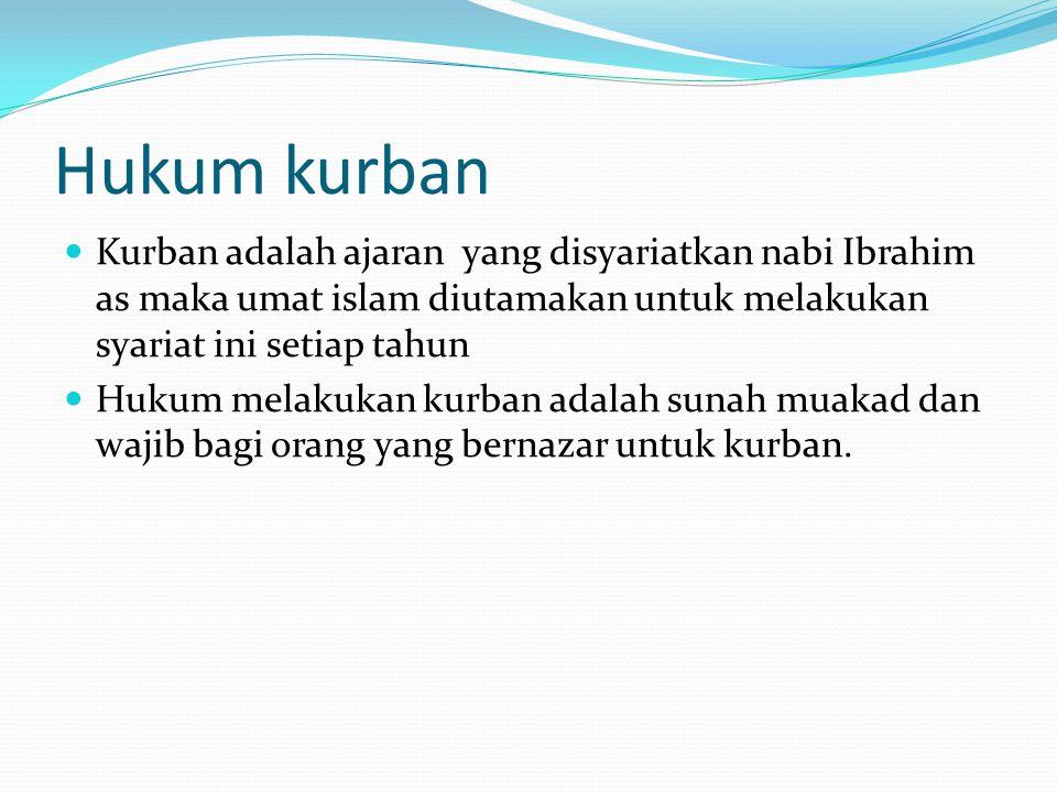 Hukum kurban Kurban adalah ajaran yang disyariatkan nabi Ibrahim as maka umat islam diutamakan untuk melakukan syariat ini setiap tahun Hukum melakuka