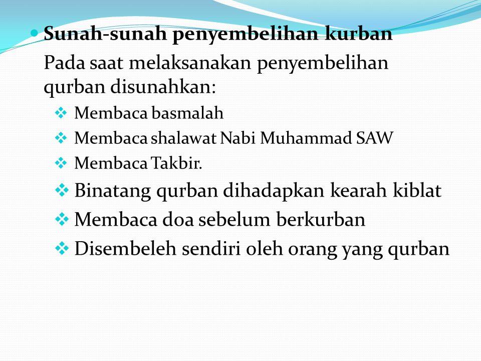 Sunah-sunah penyembelihan kurban Pada saat melaksanakan penyembelihan qurban disunahkan:  Membaca basmalah  Membaca shalawat Nabi Muhammad SAW  Mem