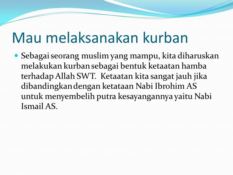 Mau melaksanakan kurban Sebagai seorang muslim yang mampu, kita diharuskan melakukan kurban sebagai bentuk ketaatan hamba terhadap Allah SWT. Ketaatan