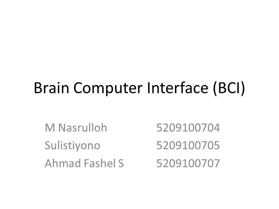 Definisi BCI Sebuah antarmuka otak-komputer (BCI), Sebuah antarmuka pikiran-mesin (MMI), Sebuah antarmuka saraf langsung Sebuah antarmuka otak-mesin (BMI), Sebuah jalur komunikasi langsung antara otak dan perangkat eksternal.