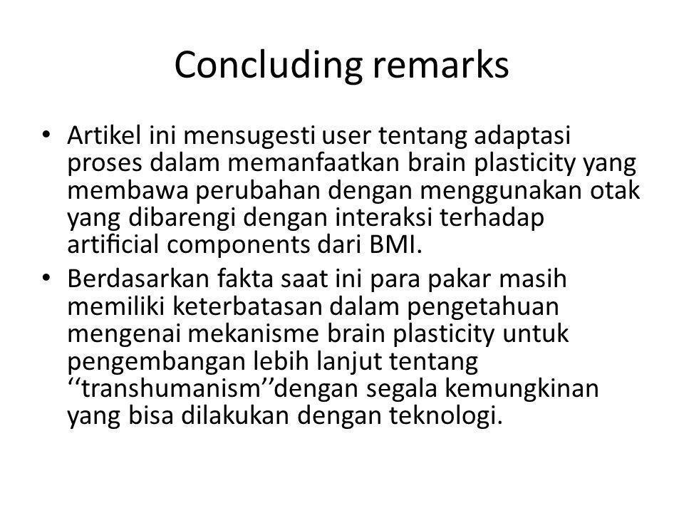 Concluding remarks Dalam meningkatnya pengembangan penelitian BMI harus dibarengi dengan pemantauan etika yang berkelanjutan dan penanganan mengenai permasalahan identitas dan otonomi personal.