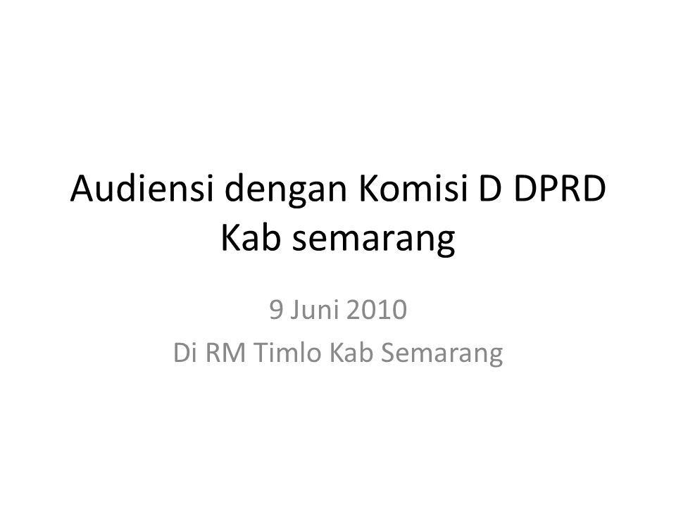 Audiensi dengan Komisi D DPRD Kab semarang 9 Juni 2010 Di RM Timlo Kab Semarang