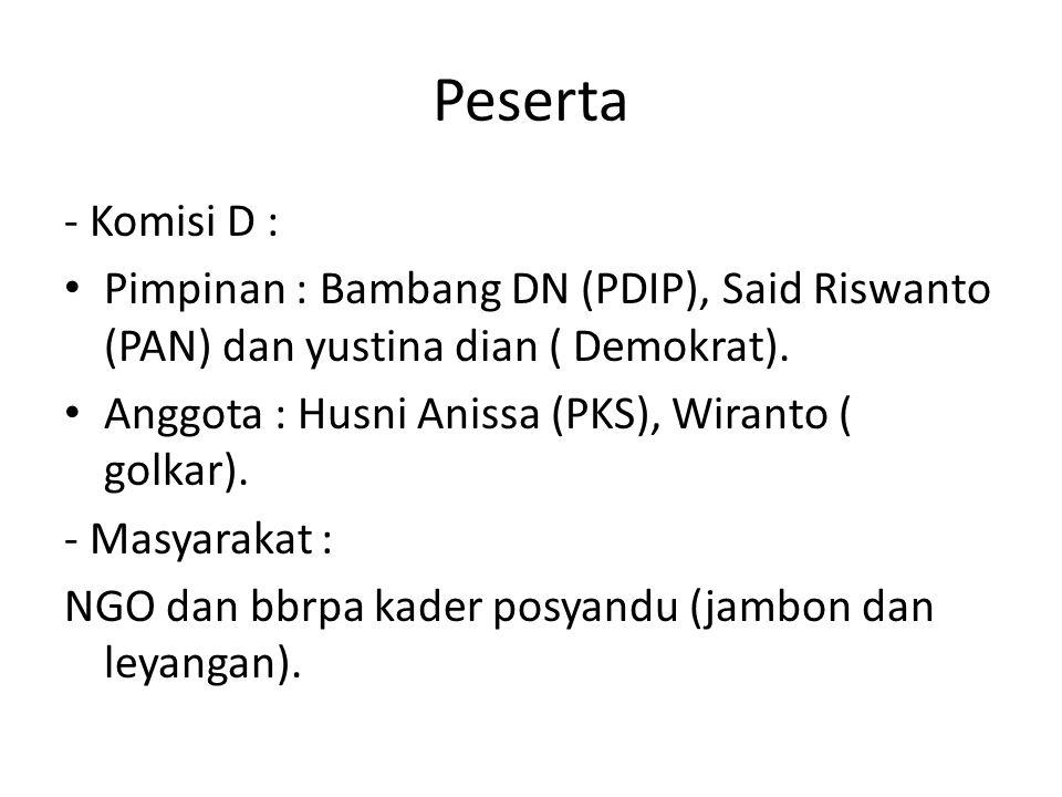 Peserta - Komisi D : Pimpinan : Bambang DN (PDIP), Said Riswanto (PAN) dan yustina dian ( Demokrat).