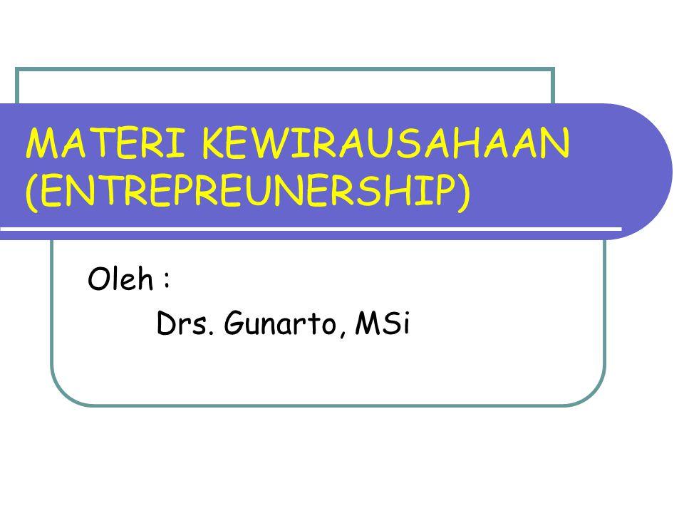 MATERI KEWIRAUSAHAAN (ENTREPREUNERSHIP) Oleh : Drs. Gunarto, MSi