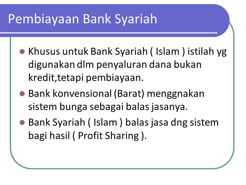 Pembiayaan Bank Syariah Khusus untuk Bank Syariah ( Islam ) istilah yg digunakan dlm penyaluran dana bukan kredit,tetapi pembiayaan. Bank konvensional