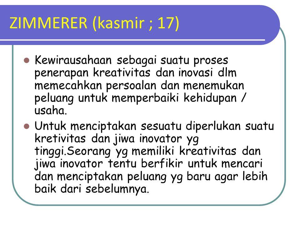 ZIMMERER (kasmir ; 17) Kewirausahaan sebagai suatu proses penerapan kreativitas dan inovasi dlm memecahkan persoalan dan menemukan peluang untuk mempe